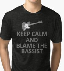 Keep Calm and Blame the Bassist T Shirt and Hoodie Tri-blend T-Shirt