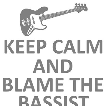 Keep Calm and Blame the Bassist T Shirt and Hoodie by deadcwtchy