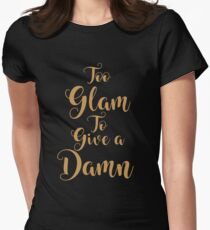 Too Glam To Give A Damn T-Shirt