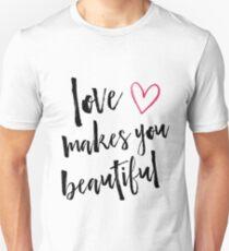 Love Makes You Beautiful Unisex T-Shirt