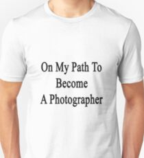 On My Path To Become A Photographer  T-Shirt
