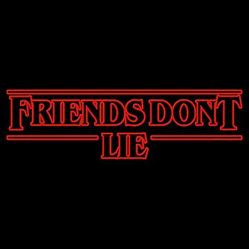 Friends Don't Lie - Stranger Things by nick1213mc