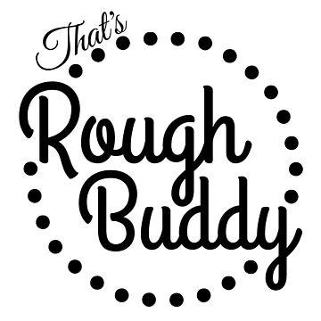rough buddy by hawkeyedpeas