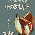Chocolate Humor, I'd Give Up Chocolate, But I'm No Quitter! by Joyce Geleynse