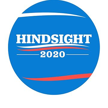 Hindsight is 2020! Bernie Sanders for President by CXM0D