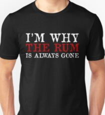 I'm why the rum is always gone - Funny captain pirate shirt Unisex T-Shirt