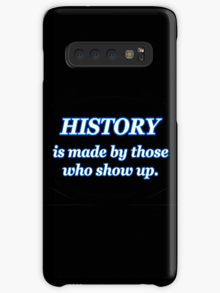 'HISTORY IS MADE BY THOSE WHO SHOW UP' Case/Skin for Samsung Galaxy by  colormecolorado