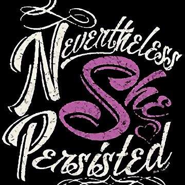 Nevertheless She Persisted by markcool