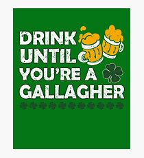 Drink Until Youre a Gallagher Shameless Photographic Print