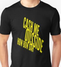 Cash Me Ousside Howbow Dah (catch me outside) Funny T-Shirt