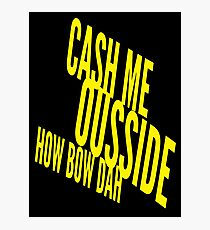 Cash Me Ousside Howbow Dah (catch me outside) Funny Photographic Print