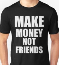 Make Money Not Friends White Unisex T-Shirt