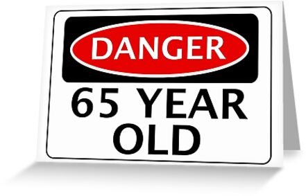 DANGER 65 YEAR OLD FAKE FUNNY BIRTHDAY SAFETY SIGN