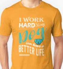 I Work Hard So My Dog Can Have a Better Life T Shirt Unisex T-Shirt