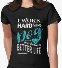 I Work Hard So My Dog Can Have a Better Life T Shirt Womens Fitted T-Shirt