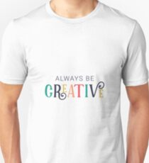 Always Be Creative Cute Colorful Style  Unisex T-Shirt