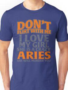 don't flirt with me Aries  Unisex T-Shirt