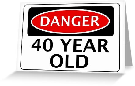 DANGER 40 YEAR OLD FAKE FUNNY BIRTHDAY SAFETY SIGN