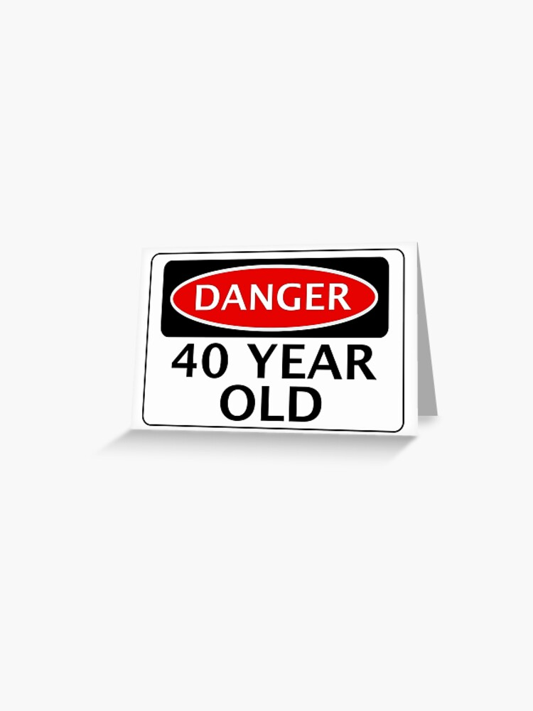 DANGER 40 YEAR OLD FAKE FUNNY BIRTHDAY SAFETY SIGN Greeting Card