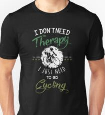 I do not need Therapy I just need to go cycling Unisex T-Shirt