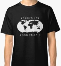 Wheres the revolution Classic T-Shirt
