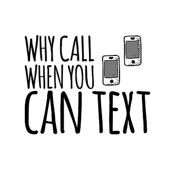 Why Call When You Can Text by dianaseneque