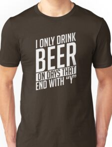 """I Only Drink On Days That Ends With """"Y"""" Unisex T-Shirt"""