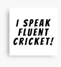 i speak fluent cricket Canvas Print