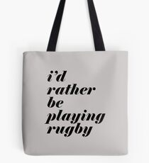 I'd rather be playing rugby (Black) Tote Bag