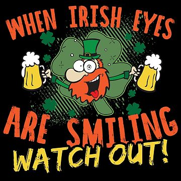 When Irish Eyes Are Smiling Watch Out! by therealman