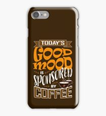 Today's Good Mood Is Sponsored By Coffee T Shirt iPhone Case/Skin