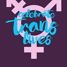 Celebrate Trans Lives by queeradise