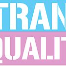 Trans Equality by queeradise