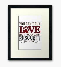 You can't buy love, but you can rescue it Framed Print