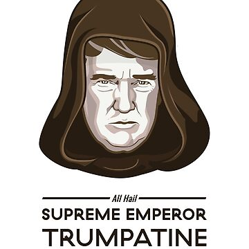 Supreme Emperor Trumpatine by FacesOfAwesome