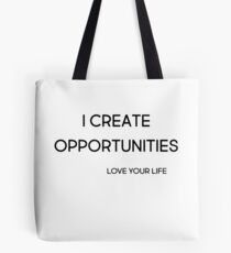I create opportunities Tote Bag
