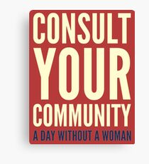 A Day Without A Woman - Consult Your Community Canvas Print