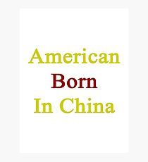 American Born In China  Photographic Print
