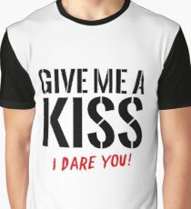 Give Me A Kiss – I dare you! Graphic T-Shirt