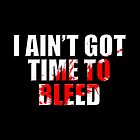 I Ain't Got Time to Bleed by PKHalford