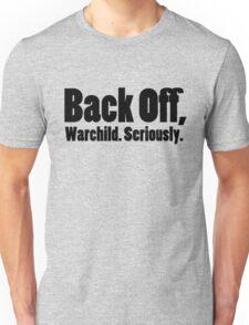 Back off, Warchild. Seriously. Unisex T-Shirt