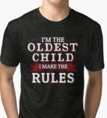 I'm The Oldest Child I Make The Rules Tri-blend T-Shirt