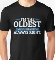 I'm The Oldest Which Means I'm Always Right T-Shirt