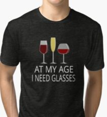 At My Age I Need Glasses Tri-blend T-Shirt