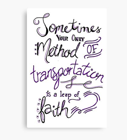 Sometimes Your Only Method of Transportation is a Leap of Faith Canvas Print