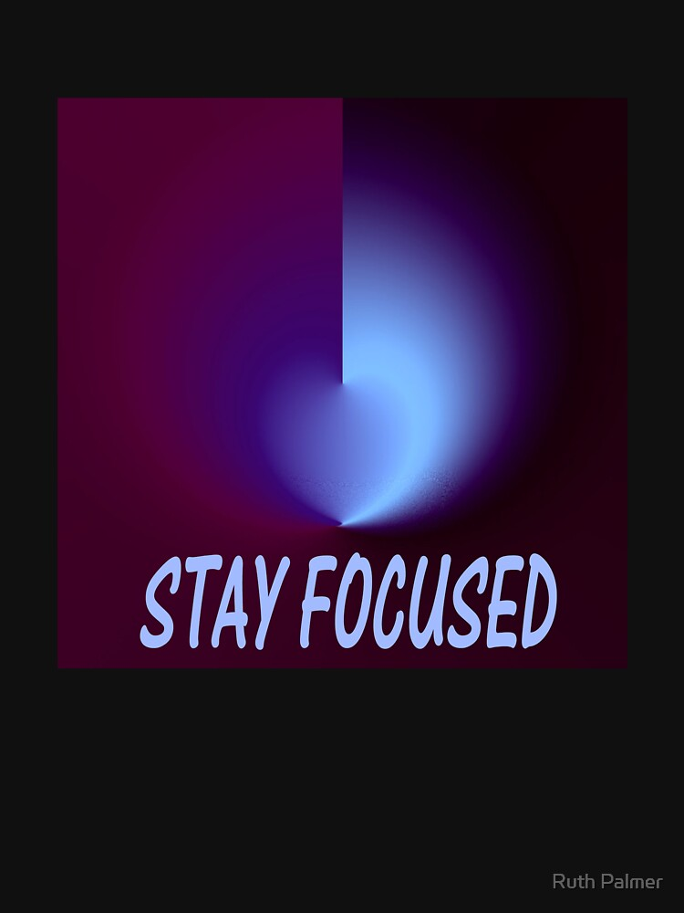 Stay Focused by RuthPalmer