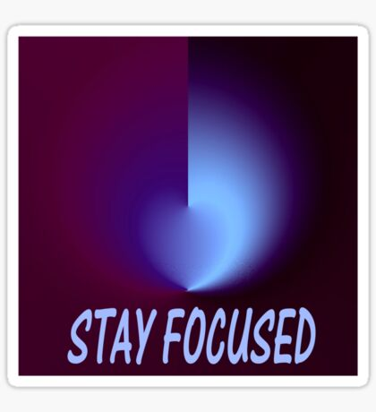 Stay Focused Sticker