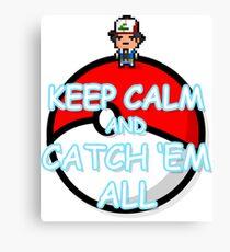 Keep Calm And Catch 'Em All Canvas Print