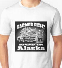 Farmed Fish Not In Alaska Unisex T-Shirt