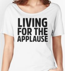 Living For The Applause Lady Gaga Women's Relaxed Fit T-Shirt